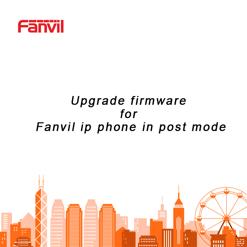 Upgrade firmware for Fanvil ip phone in post mode