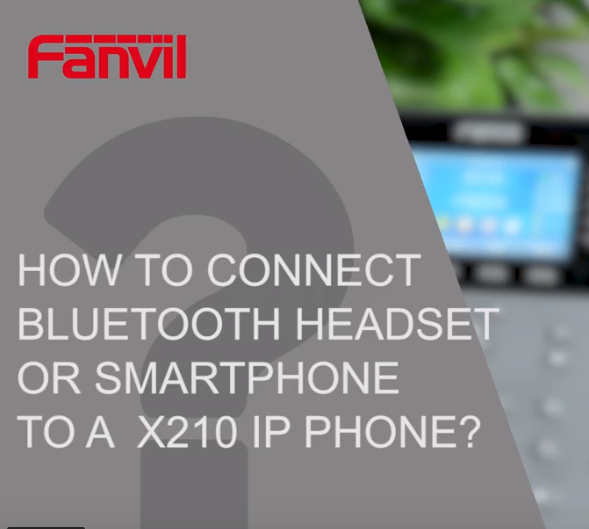 How to connect bluetooth headset or smartphone to a fanvil x210 ip phone
